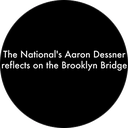 The National's Aaron Dessner on the Brooklyn Bridge
