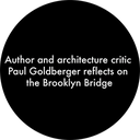 Paul Goldberger on the Brooklyn Bridge