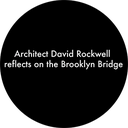 Architect David Rockwell on the Brooklyn Bridge